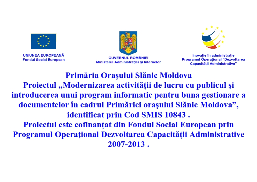 Modernizarea activității de lucru cu publicul și introducerea unui program informatic pentru buna gestionare a documentelor în cadrul Primăriei UAT Oraș Slănic Moldova - Cod SMIS 10843