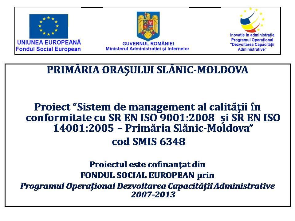 Sistem de management al calităţii în conformitate cu SR EN ISO 9001:2008 si SR EN ISO 14001:2009 - Primăria Slănic Moldova, cod SMIS 6348